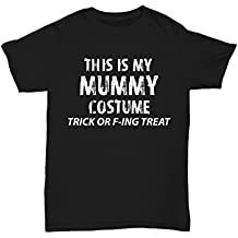 Adult Halloween Costume T-Shirts - This is My Mummy Costume Trick or F-ing Treat - Hilarious 2017 Halloween Party Idea