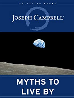 Myths to Live By: The Collected Works of Joseph Campbell by [Campbell, Joseph]