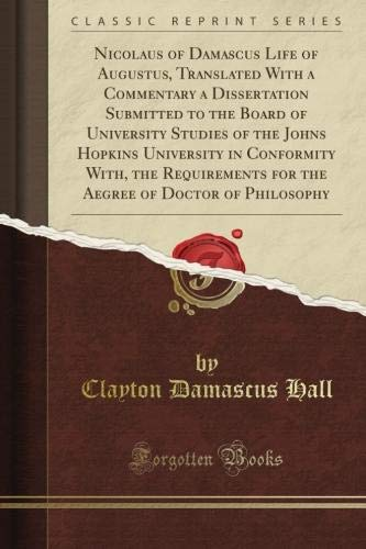Nicolaus of Damascus Life of Augustus, Translated With a Commentary a Dissertation Submitted to the Board of University Studies of the Johns Hopkins ... of Doctor of Philosophy (Classic Reprint)