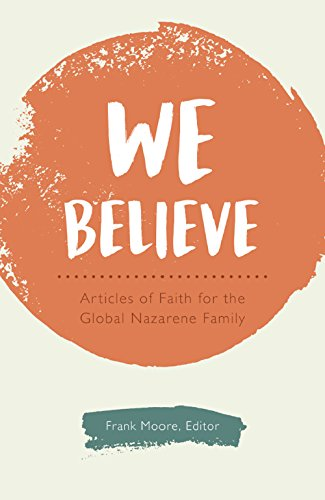 We Believe: Articles of Faith for the Global Nazarene Family