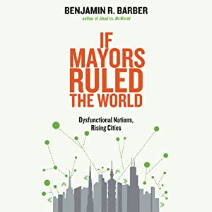 If Mayors Ruled the World Hörbuch