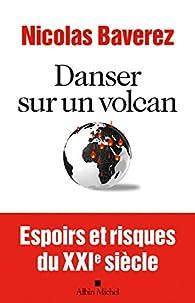 Danser sur un volcan : Espoirs et risques du XXIème siècle par Nicolas Baverez