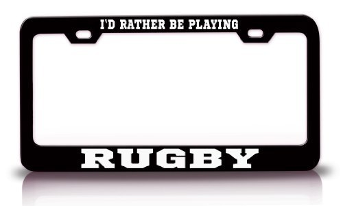 Tollyee I'd Rather BE Playing Rugby Sport Sports Steel License Plate Frame Black