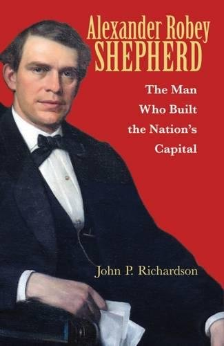 Download Alexander Robey Shepherd: The Man Who Built the Nation's Capital ebook