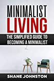 Minimalist Living: The Simplified Guide to Becoming a Minimalist