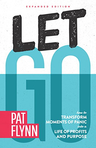Let Go: Expanded Edition: How to Transform Moments of Panic into a Life of Profits and Purpose cover