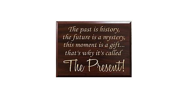 El pasado es historia, el futuro es un misterio, este momento es un regalo por qué de la... que se llama la presente. Señal de madera Creek diseño: ...