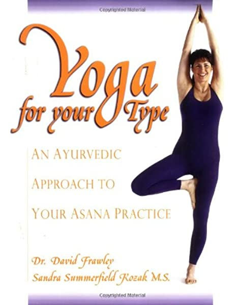 Yoga For Your Type An Ayurvedic Approach To Your Asana Practice Frawley David Dr Kozak Sandra Summerfield 8601405818218 Amazon Com Books
