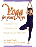 Yoga for Your Type, David Frawley and Sandra Summerfield Kozak, 091026130X