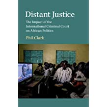 Distant Justice: The Impact of the International Criminal Court on African Politics