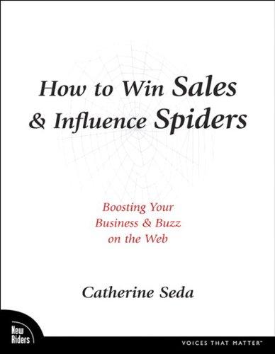 How to Win Sales & Influence Spiders: Boosting Your Business and Buzz on the Web (Voices That Matter) Pdf