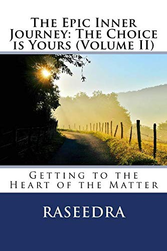 The Epic Inner Journey: The Choice is Yours Volume II: Getting to the Heart of the Matter