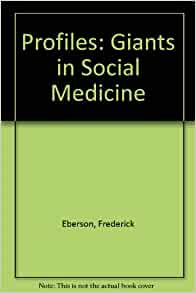 Profiles: Giants in Social Medicine: Frederick Eberson