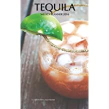 Tequila Weekly Planner 2016: 16 Month Calendar