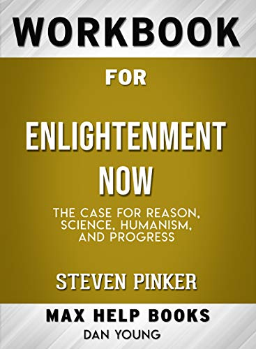 Workbook for Enlightenment Now: The Case for Reason, Science, Humanism, and Progress (Max-Help Books) (Humanism Workbook)