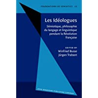 Les Idéologues: Sémiotique, philosophie du langage et linguistique pendant la Révolution française. Proceedings of the Conference, held at Berlin, October 1983