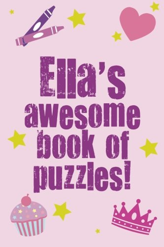 Read Online Ella's Awesome Book Of Puzzles!: Children's puzzle book containing 20 unique personalised name puzzles as well as 80 other fun puzzles ebook