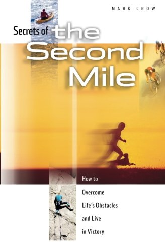 Read Online Secrets of the Second Mile: How to Overcome Life's Obstacles and Live in Victory PDF