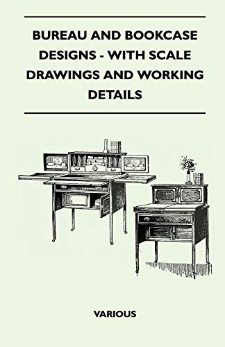 Bureau and Bookcase Designs - With Scale Drawings and Working Details
