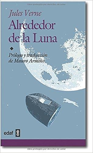 Alrededor De La Luna / Around the Moon (Juvenil-Biblioteca Edaf) (Spanish Edition): Jules Verne: 9788441415270: Amazon.com: Books