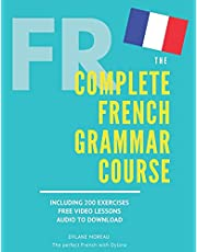 The Complete French Grammar Course: French beginners to advanced - Including 200 exercises, audios and video lessons
