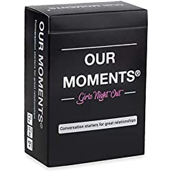 OUR MOMENTS Girls Night Out: 100 Thought Provoking Conversation Starters for Women on Your Girls Night Out - Fun Conversation Card Game with Your Lady BFFs