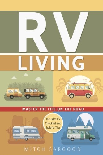 RV Living: Master The Life On The Road