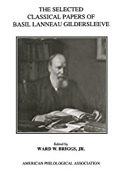 The Selected Classical Papers Of Basil Lanneau Gildersleeve (American Philological Association American Classical Studies) by Basil Lanneau Gildersleeve (1992-05-01)