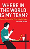 Where in the World is My Team? - Making a Successof Your Virtual Global Workplace