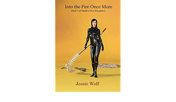 Into the Fire Once More: Book 1 of Deaths Own Daughter ...