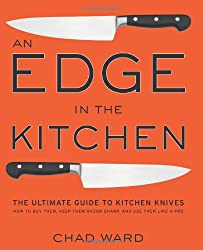 Edge in the Kitchen, An: The Ultimate Guide to Kitchen KnivesHow to Buy Them, Keep Them Razor Sharp, and Use Them Like a Pro