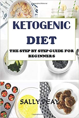 KETOGENIC DIET: THE STEP BY STEP GUIDE FOR BEGINNERS : KETO DIET : KETOGENIC DIET FOR WEIGHT LOSS