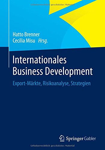 Internationales Business Development: Export-Märkte, Risikoanalyse, Strategien Taschenbuch – 5. Mai 2015 Hatto Brenner Cecilia Misu Springer Gabler 3658056584