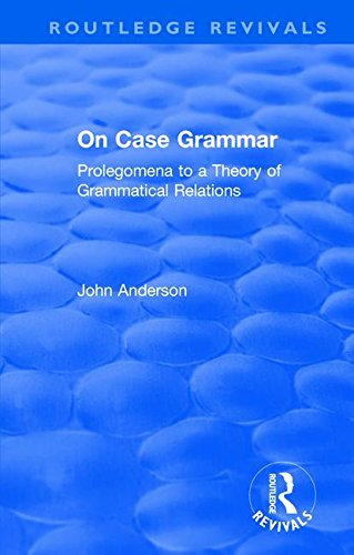 On Case Grammar: Prolegomena to a Theory of Grammatical Relations (Routledge Revivals)