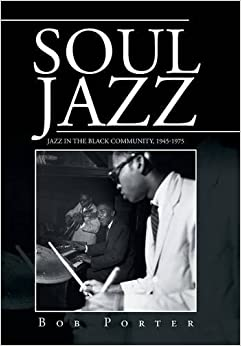 Soul Jazz: Jazz in the Black Community, 1945-1975