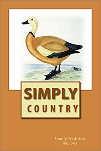 Simply Country ~ Family Tradition RECIPES: Blank Cookbook Formatted for Your Menu Choices (Blank Books by Cover Creations)