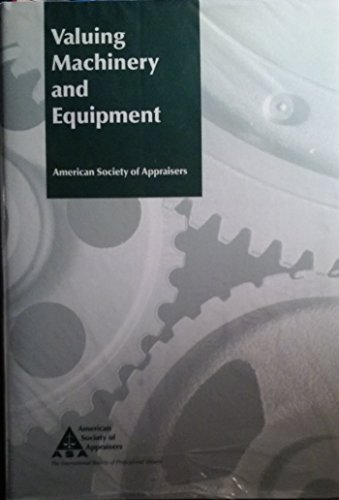 Valuing Machinery and Equipment: The Fundamentals of Appraising Machinery and Technical Assets
