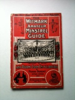 The Witmark amateur minstrel guide and burnt cork encyclopedia