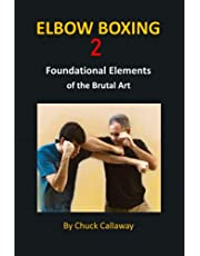 Elbow Boxing 2: Foundational Elements of the Brutal Art