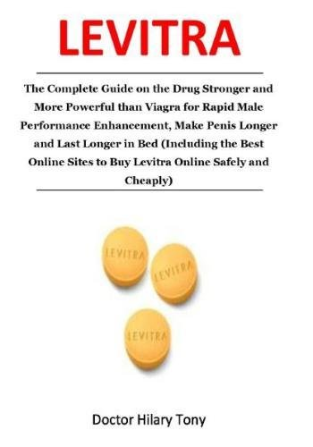 Levitra: The Complete Guide on the Drug Stronger and More Powerful than Viagra for Rapid Male Performance Enhancement, Make Penis Longer and Last ... to Buy Levitra Online Safely and Cheaply)