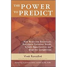 The Power to Predict: How Real Time Businesses Anticipate Customer Needs, Create Opportunities, and Beat the Competition
