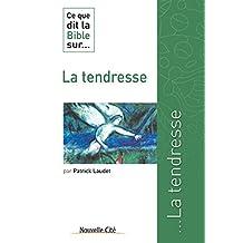 Ce que dit la Bible sur la Tendresse: Comprendre la parole biblique (Ce que dit la Bible sur… t. 12) (French Edition)