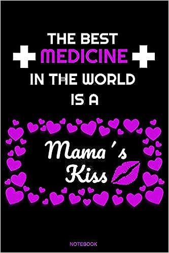 Buy The Best Medicine In The World Is A Mama S Kiss Das Perfekte Mutter Tochter Geschenk Notizbuch Fur Die Mutti Spruche Mutter Spruch Mama Ist Die Beste Konzept I Grosse 6