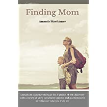 Finding Mom: Embark on a journey through the 3-phases of self-discovery with a variety of deep personality quizzes and questionnaires to rediscover who you truly are. (Mom Self- Care Series)