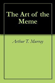 The Art of the Meme by [Murray, Arthur T. ]