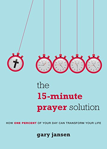 - The 15-Minute Prayer Solution: How One Percent of Your Day Can Transform Your Life