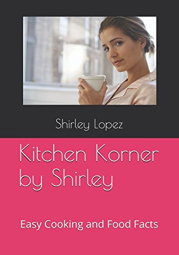 Kitchen Korner by Shirley: Easy Cooking and Food Facts (Kitchen Korner Cooking)