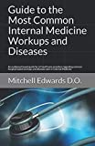 img - for Guide to the Most Common Internal Medicine Workups and Diseases: An evidenced based guide for all healthcare providers regarding common hospital based workups and diseases seen in Internal Medicine book / textbook / text book