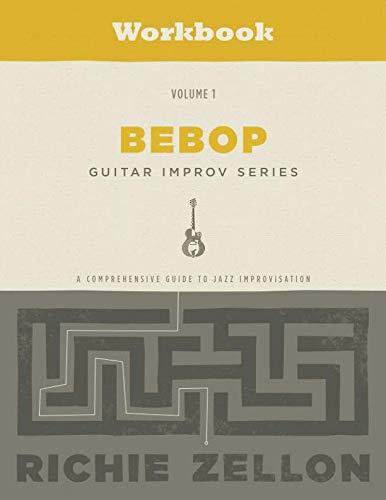 - The Bebop Guitar Improv Series VOL 1 - Workbook: A Comprehensive Guide To Jazz Improvisation