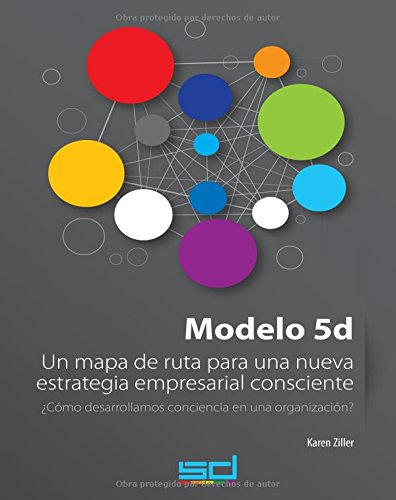 Descargar Libro Modelo 5d: Un Mapa De Ruta Para Una Nueva Estrategia Empresarial Consciente Karen Ziller